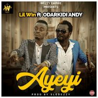 Lil Win Ft Andy Odarky Ayeyi 400x400 200x200 - Lil Win Ft Andy Odarky – Ayeyi (Prod By Slodezzy)