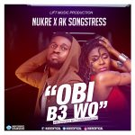 Nukre X AK Songstress – Obi Be Wo (Prod By Tubhani Muzik)