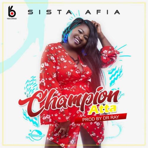 Sista Afia – Champion Atta (Prod. by Dr Ray Beats)