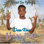 Dem Fire – Ghana First (Prod by Murdeik)