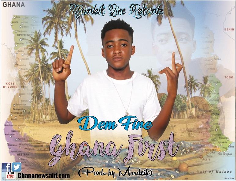 Dem Fire – Ghana First (Prod by Murdeik)
