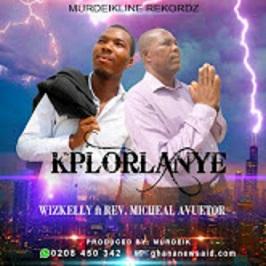 Wizkelly – Kplorlanye ft. Rev Michael (Prod by Murdeik)