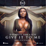 D-Black feat. Sarkodie & Ycee – Give It 2 Me (Prod. DJ Breezy)