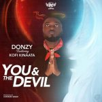 Donzy – You & The Devil (Feat Kofi Kinaata) (Prod by Shawerz Ebiem)