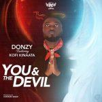 Donzy – You & The Devil (Feat Kofi Kinaata) (Prod by Shawerz Ebiem)
