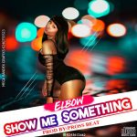 Elbow Phresh – Show Me Something (Mixed By Pross beaTz)