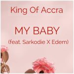 King Of Accra feat. Sarkodie & Edem – My Baby