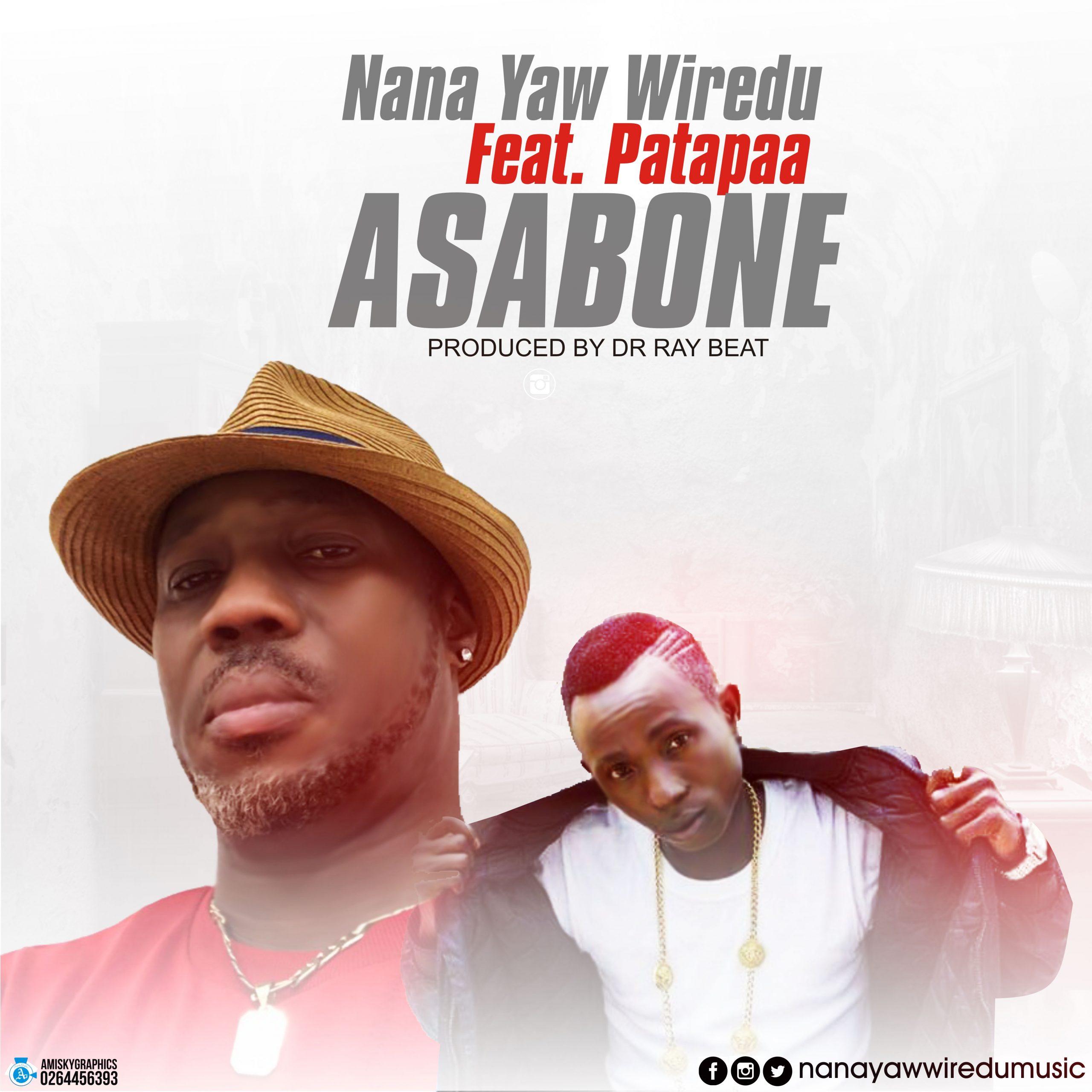 Nana Yaw Wiredu – Asabone ft. Patapaa (Prod. by Drraybeat)