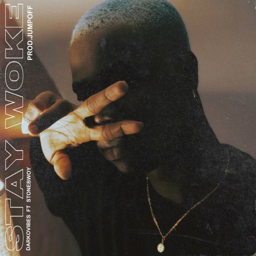 Darkovibes feat. Stonebwoy – Stay Woke (Prod. by JumpOff)
