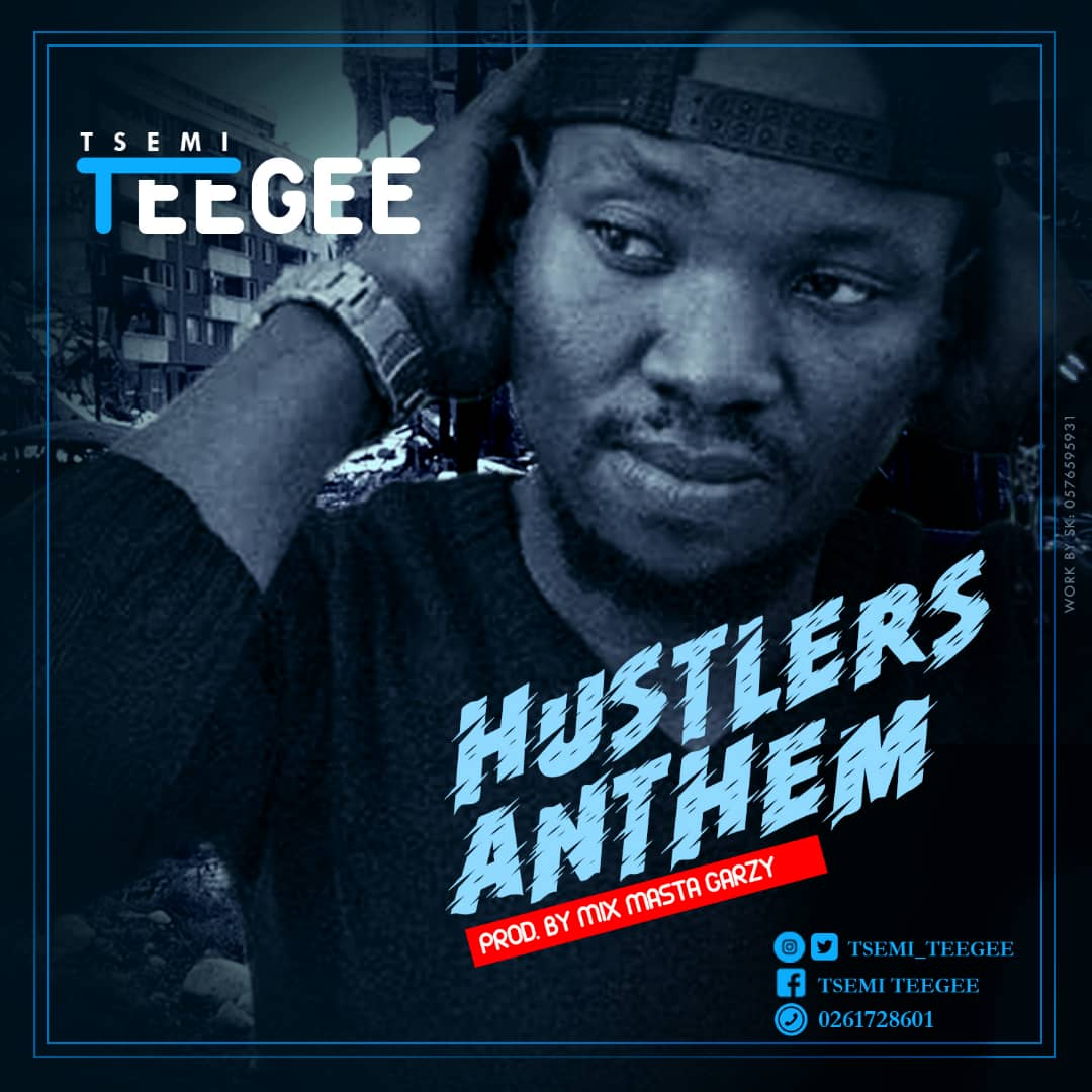 Tsemi Teegee – Hustlers Anthem (Prod By Mix Master Garzy)