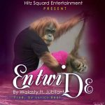 Walasty – Entwi D3 Ft. Curtis Jubilant (Prod. By Lyris Beat)