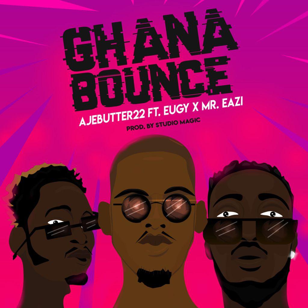 Ajebutter22 ft. Mr. Eazi & Eugy – Ghana Bounce (Prod. Studio Magic)