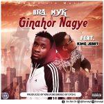 Bra Myk ft King Jerry – Ginahor Nagye (Prod.by Eyoh Soundboy X KingFord)