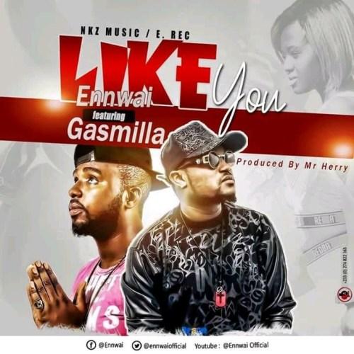 EnnWai – Like You Ft Gasmilla (Prod By Mr. Herry)