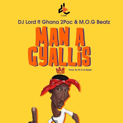 DJ Lord feat Ghana 2 Pac & M.O.G. Beatz – Man A Gyallis (Prod. by M.O.G. Beatz)