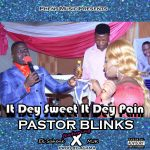 Pastor Blinks – It Dey Sweet, It Dey Pain (Avivivevem) Ft. EK Sahene x MJK (Prod. By Agama)