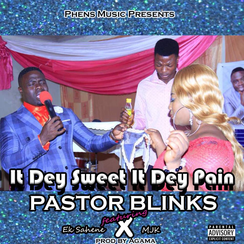 Pastor Blinks - It Dey Sweet, It Dey Pain (Avivivevem) Ft. EK Sahene x MJK (Prod. By Agama)