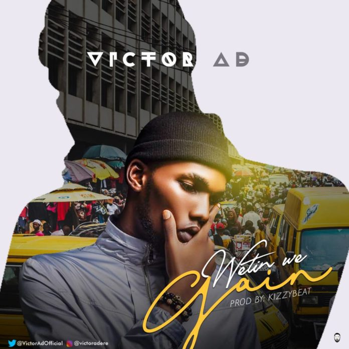Victor AD – Wetin We Gain (Prod. by KizzyBeat)