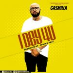 Gasmilla – I Dey 4 You (Prod. by SpankyBeatz)