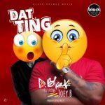 D-Black feat. Joey B – Dat Ting (Prod. DJ Breezy)