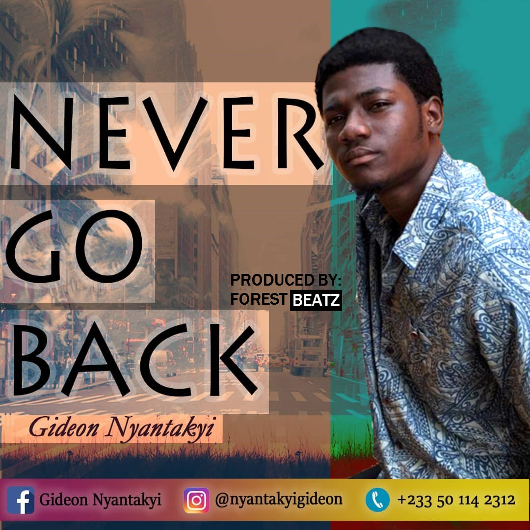 Gideon Nyantakyi – Never Go Back (Prod. by Forest Beatz)