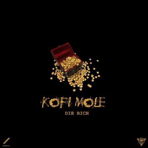 Kofi Mole – Die Rich