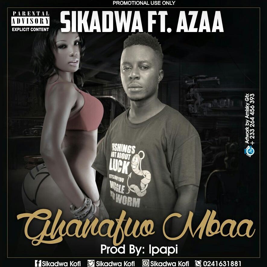 Sikadwa Kofi – Ghanafuo Mbaa Ft. Azaa (Prod. By iPapi)