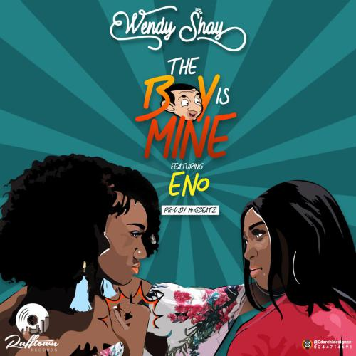 Lyrics : Wendy Shay feat. Eno – The Boy Is Mine