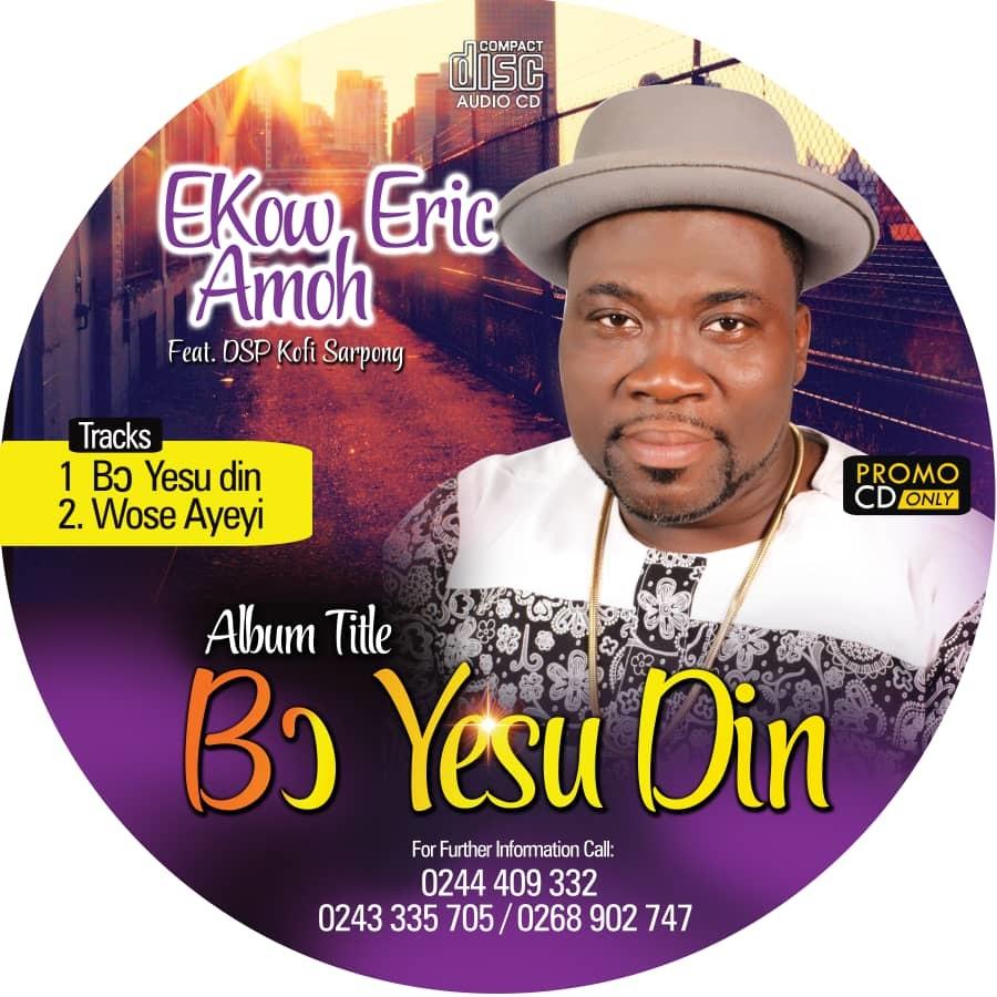 Ekow Eric Amoah – Bo Yesu Din Feat. DSP Kofi Sarpong