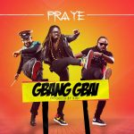 Praye – Gbang Gbai (Prod. by Kidi) (Mixed by Possigee)