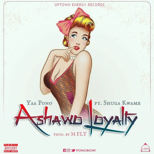 Yaa Pono ft Shuga Kwame – Ashawo Loyalty (Prod. by M Fly)