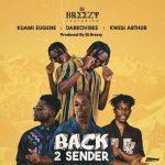 DJ Breezy ft Kuami Eugene , Darkovibes & Kwesi Arthur – Back 2 Sender (Prod. by DJ Breezy)