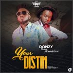 Donzy ft Akwaboah – Your Distin (Prod. by Teddy Made It)