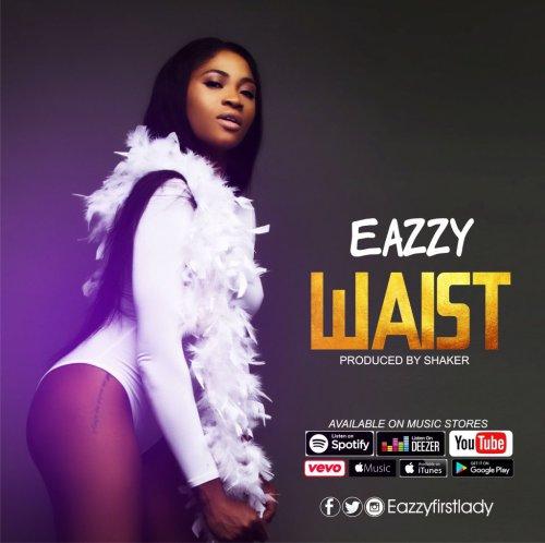 Eazzy – Waist (Prod By Shaker)