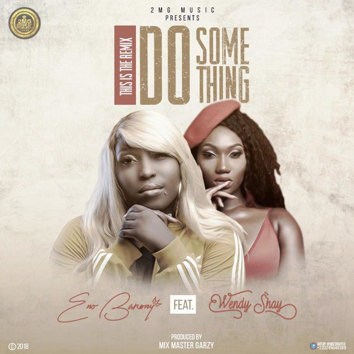 Eno Barony feat. Wendy Shay – Do Something (Remix) (Prod. by Masta Garzy)