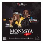 Fancy Gadam ft Last Killer – Mon'Miya (Keep Trying)