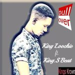 King Loochie – Pull Over (ft. King.S Beat)