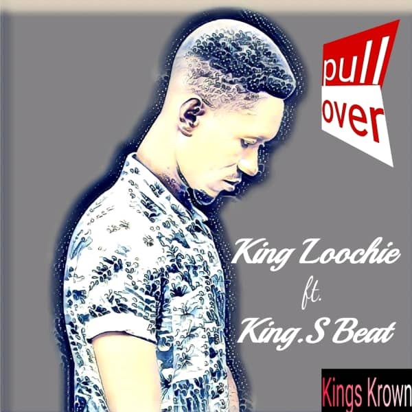 King Loochie - Pull Over (ft. King.S Beat)