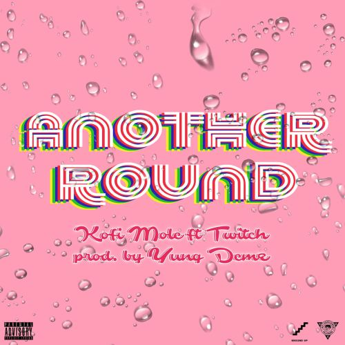 Kofi Mole Ft Twitch – Another Round (Prod By D3mz)
