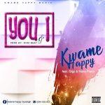 Kwame Happy – You & I (Ft. Gigz x Nana Piano) Prod. By Gigz Beat