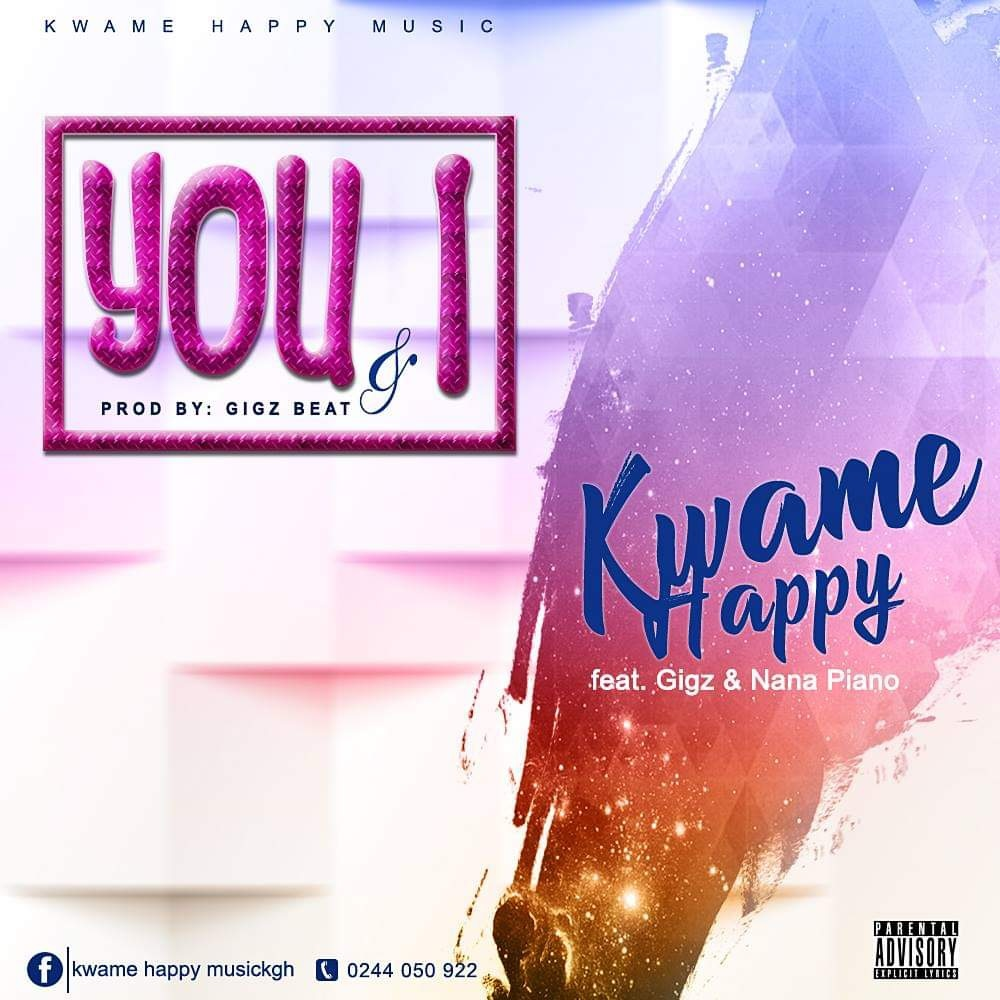 Kwame Happy – You & I (Ft. Gigz x Nana Piano) Prod. By Gigz Beat