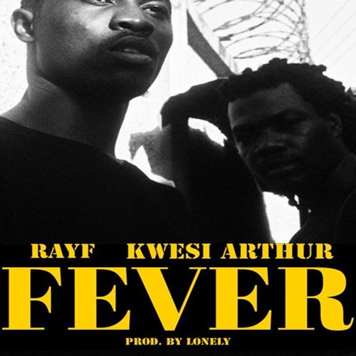 Kwesi Arthur x Rayf – Fever (Prod. by Lonely)