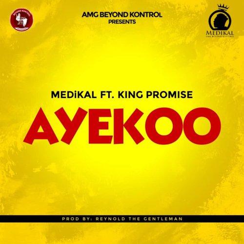 Medikal ft King Promise – Ayekoo (Prod. by Reynolds The Gentleman)