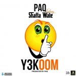 Paq x Shatta Wale – Ye Koom (Radio Edit version)