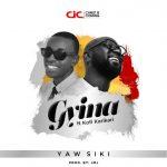 Yaw Siki ft Kofi Karikari – Gyina (Prod by JmJ)