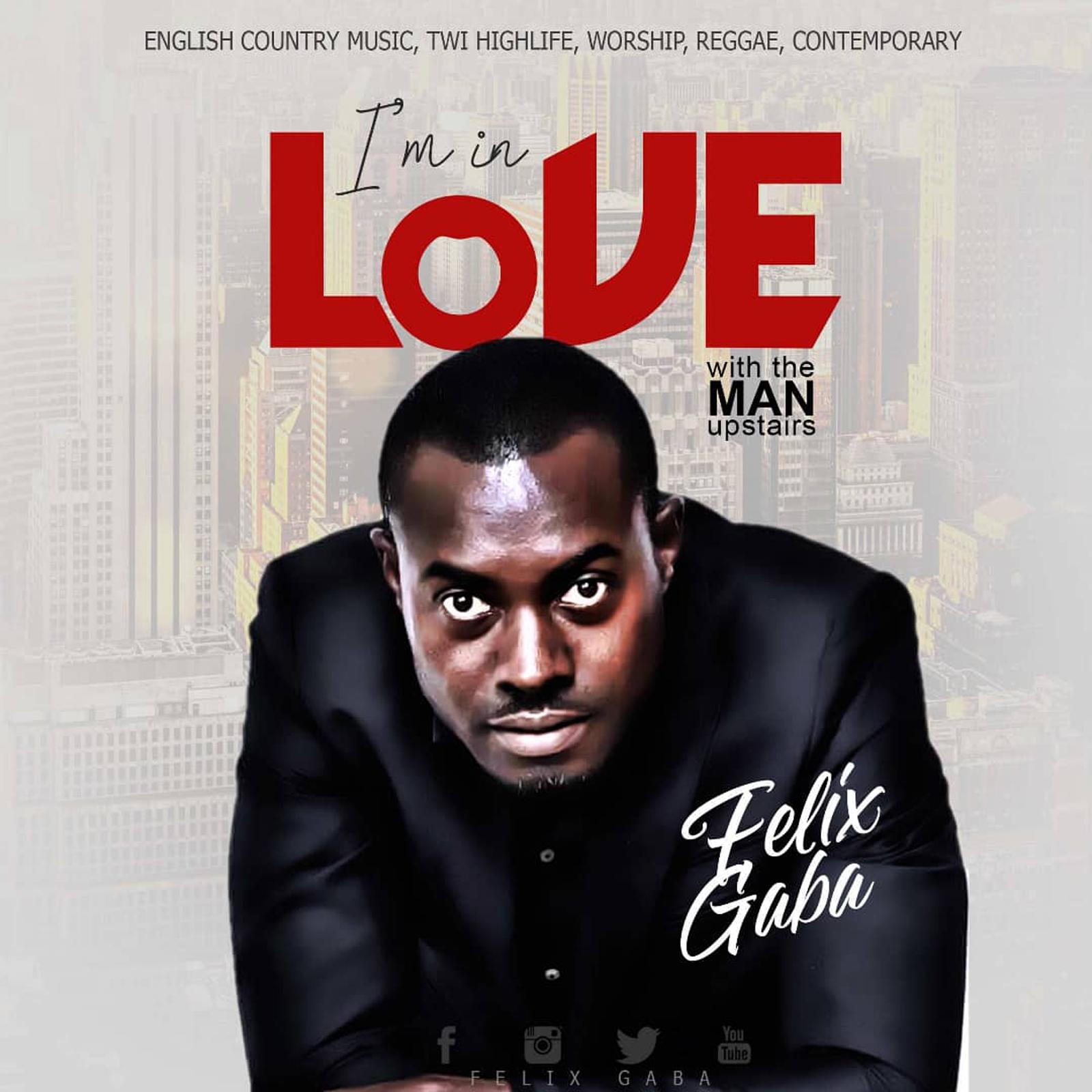 Felix Gaba - I Am In Love (With The Man Upstairs) (Prod. By Laxio Beatz