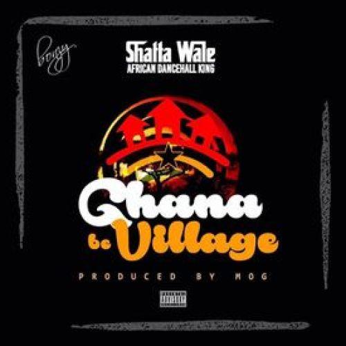 Shatta Wale – Ghana Be Village (Prod. by MOG Beatz)