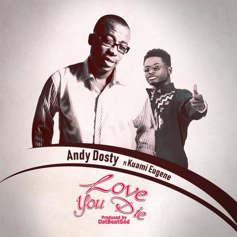 Andy Dosty ft. Kuami Eugene – Love You Die (Prod. by DatBeatGod)
