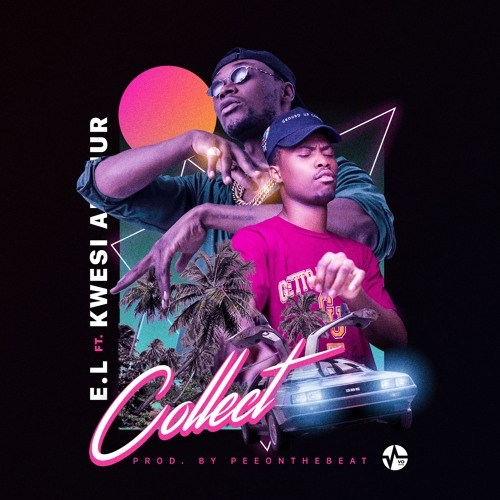 E.L. ft Kwesi Arthur – Collect (Prod. by PeeOnDaBeat)