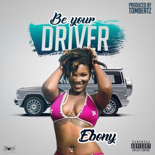 Ebony – Be Your Driver (Prod. By Tom Beatz)